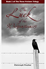 The Luck of the Weissensteiners (The Three Nations Trilogy Book 1) Kindle Edition