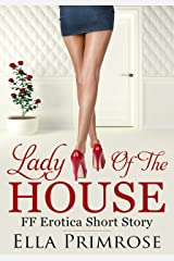 Lady Of The House :: FF Erotica Short Kindle Edition