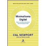 Minimalismo digital: para uma vida profunda em um mundo superficial