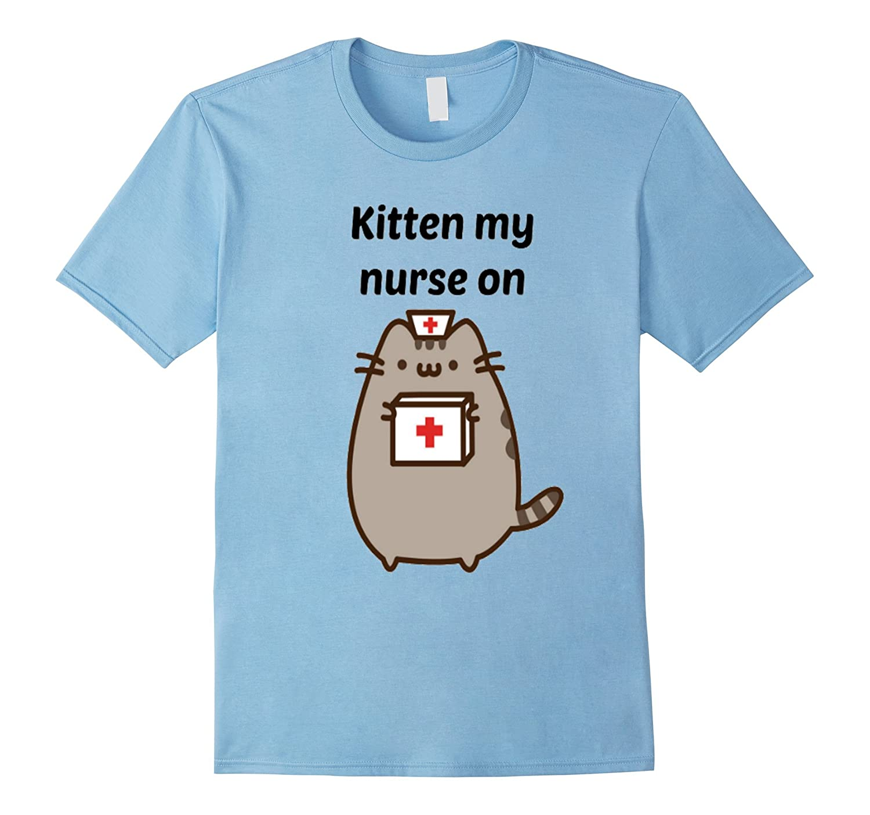 Kitten My Nurse On Funny Cat Lovers Nursing Tshirt-TJ