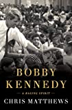 Bobby Kennedy: A Raging Spirit
