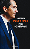 Patrick Drahi, l'ogre des networks (French Edition)