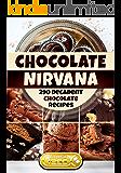 Chocolate Nirvana: 290 Decadent Chocolate Recipes