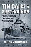 Tin Cans and Greyhounds: The Destroyers that Won