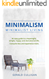 Minimalism: Minimalist Living: An Easy Guide to a Meaningful, Simple, Happy and Decluttered Life. Consume Less and Experience More (Minimalist, Essentialism, ... Reduce Stress, Living with less)