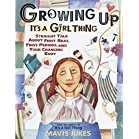 Growing Up: It's a Girl Thing: Straight Talk about First Bras, First Periods, and...