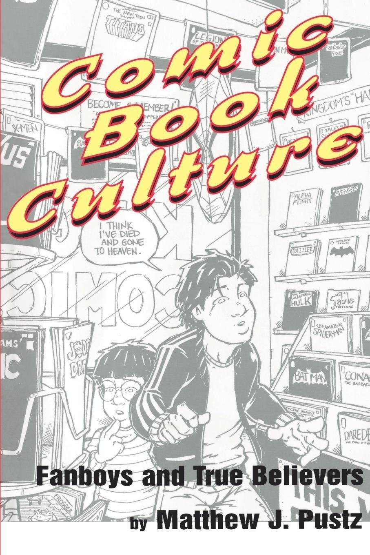 Read Online Comic Book Culture: Fanboys and True Believers (Studies in Popular Culture) pdf
