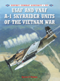 USAF and VNAF A-1 Skyraider Units of the Vietnam War (Combat Aircraft Book 97)
