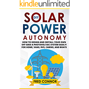 DIY Solar Power Autonomy: How to Design and Install Your Own Off-Grid a Photovoltaic System Easily! - for Home, Vans…
