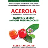 Acerola: Nature's Secret to Fight Free Radicals (The Rainforest Medicinal Plant Guide Series Book 2)