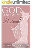 God Send Me My Husband!: A Christian Fiction Novel about Finding True Love