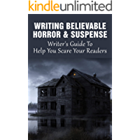Writing Believable Horror & Suspense: Writer's Guide To Help You Scare Your Readers: How Do You Write Mysterious…