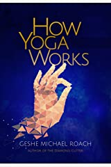 How Yoga Works Kindle Edition