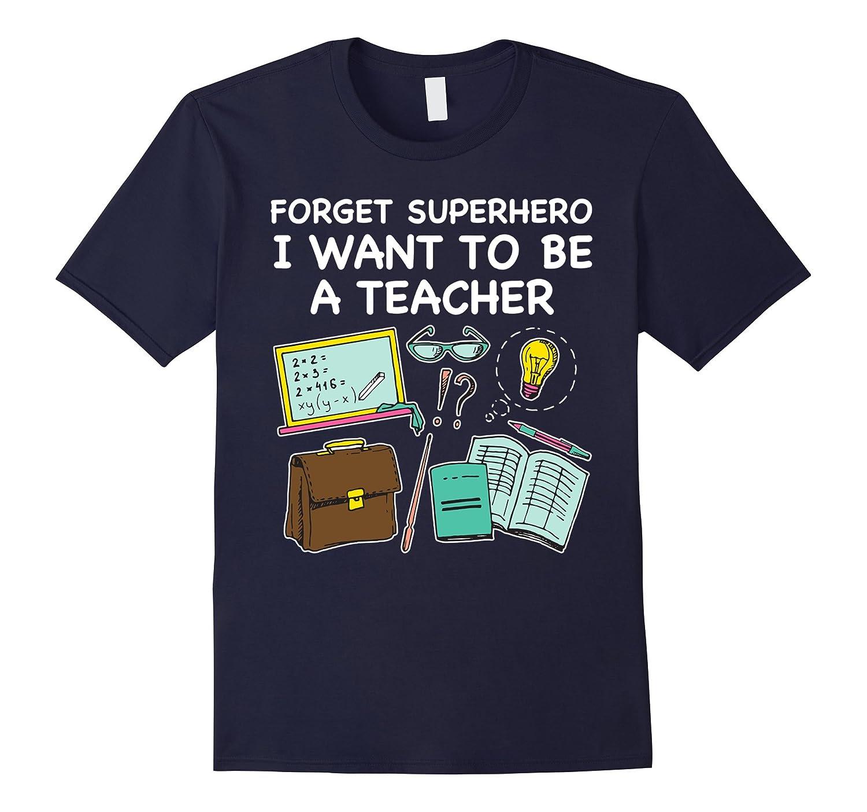 Forget Superhero I Want To Be A Teacher T-shirt-CD