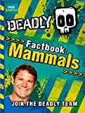 Deadly Factbook Mammals: Book 1 (Steve Backshall's Deadly series)