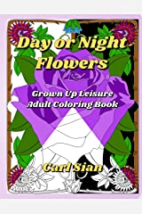 Day or Night Flowers: Grown Up Leisure Adult Coloring Book Paperback