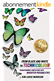 From Black and White to Technicolour: Transforming Limitations Into Brighter Possibilities (English Edition)