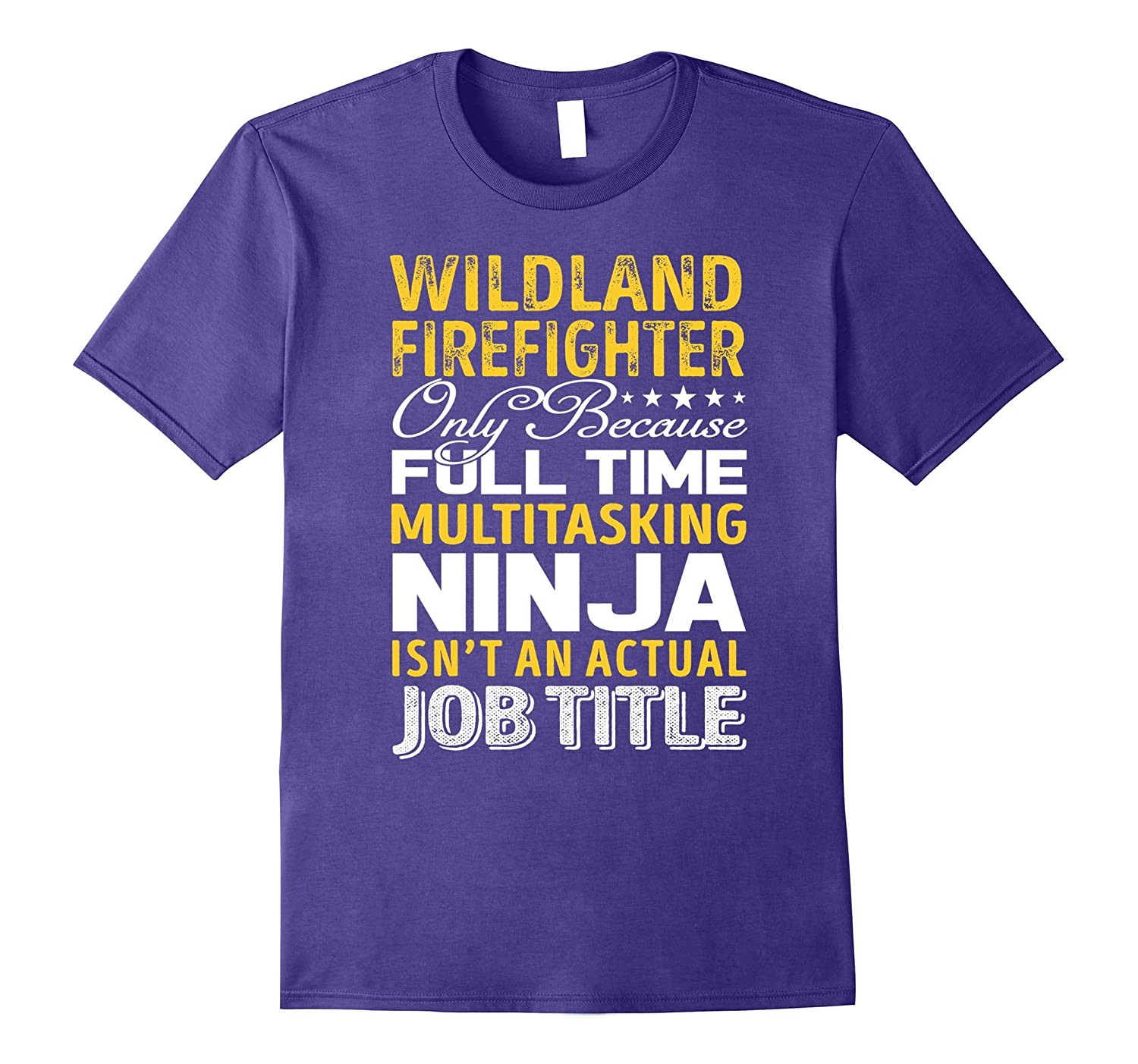 Wildland Firefighter Is Not An Actual Job Title TShirt-TJ