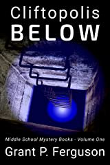 Cliftopolis BELOW: Middle School Mystery Books - Volume One Kindle Edition