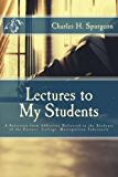 Lectures to My Students: Addresses Delivered to the Students of the Pastors' College, Metropolitan Tabernacle