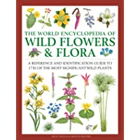 Wild Flowers & Flora, The World Encyclopedia of: A reference and identification guide to 1730 of the world's most…