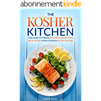 The Kosher Kitchen - Your Guide to Making Delicious Kosher Food: One of the Only Kosher Cookbooks You Will Ever Need (English Edition)