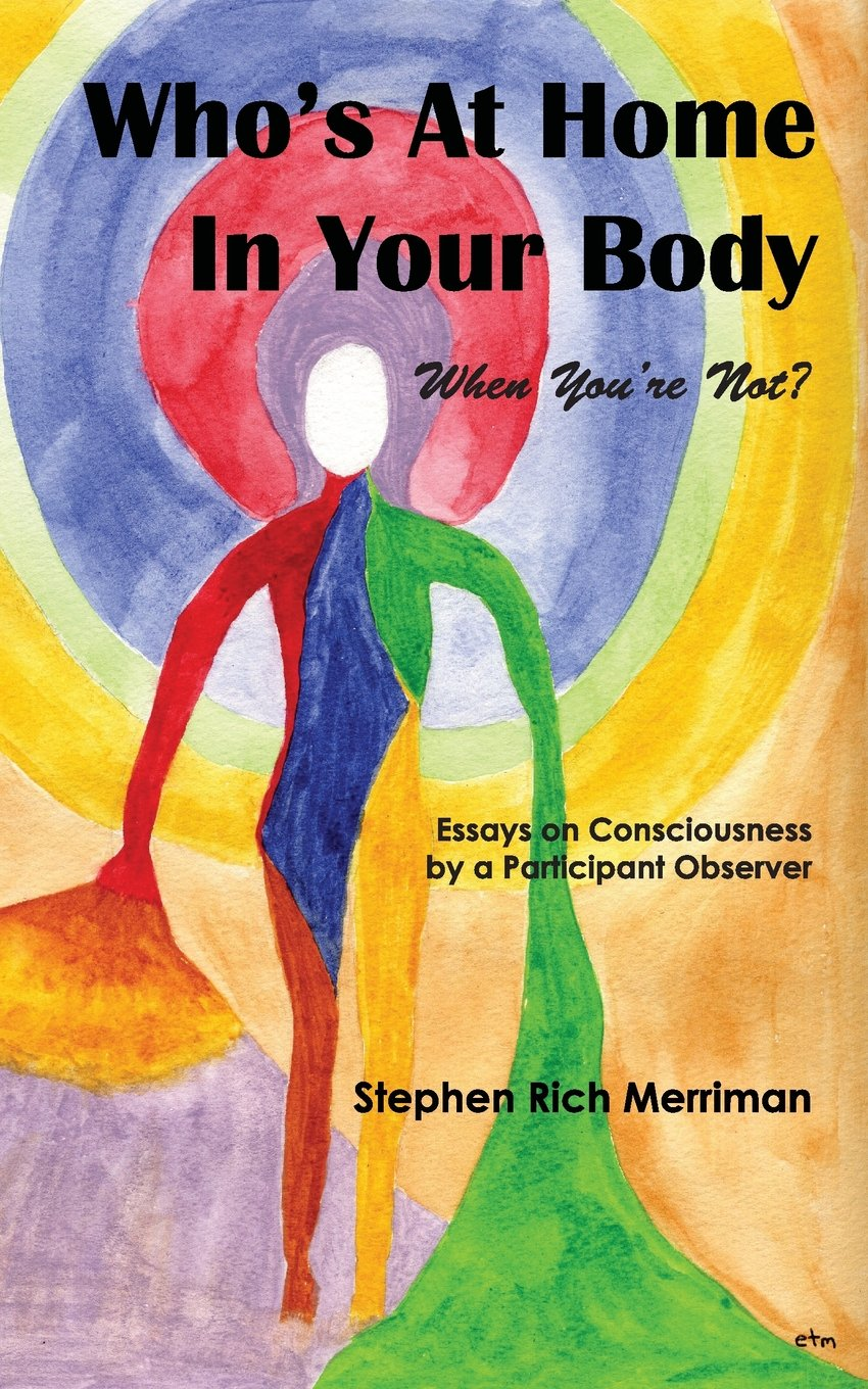 Download Who's at Home in Your Body (When You're Not)? Essays on Consciousness by a Participant Observer ebook