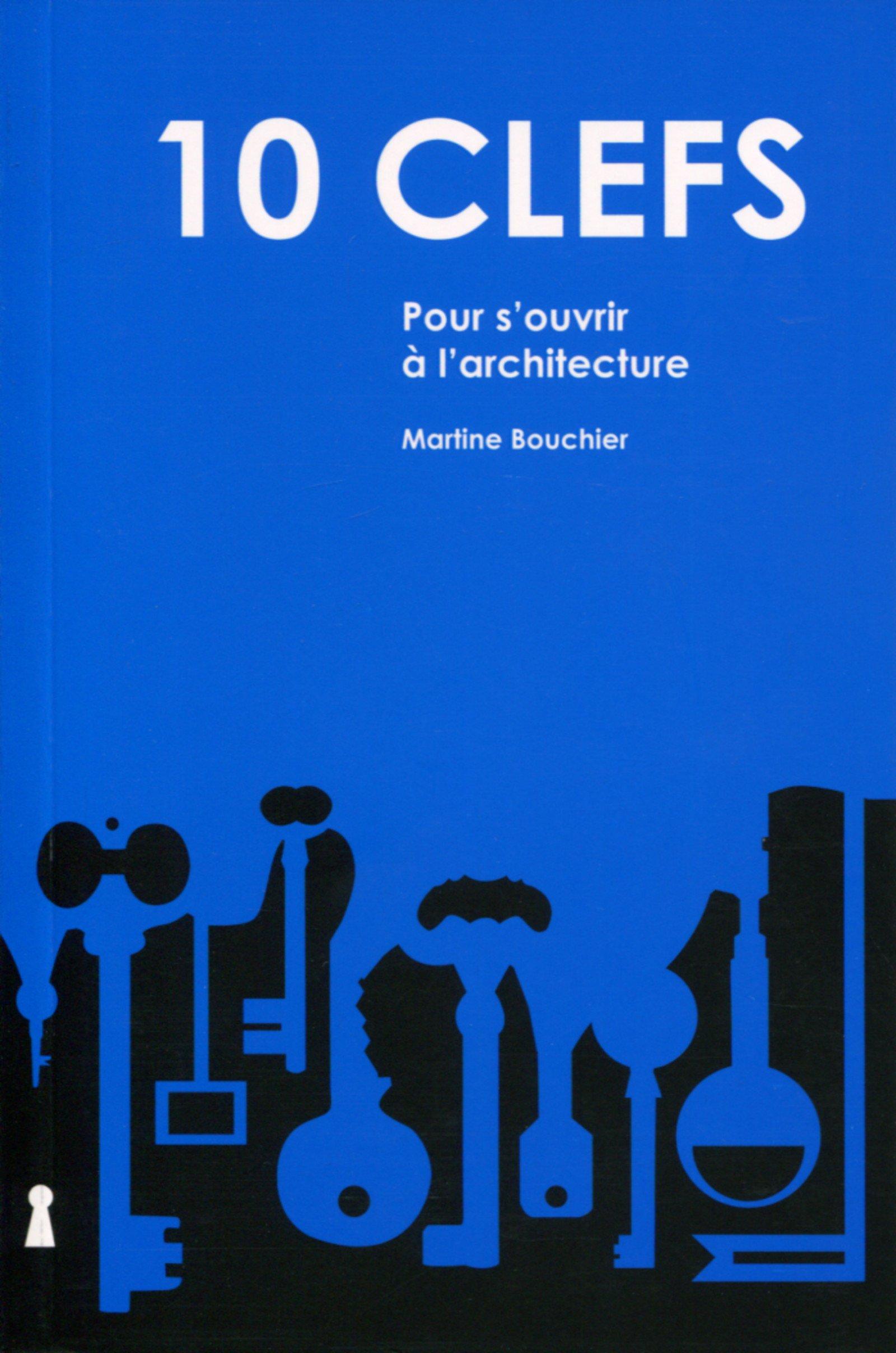 Amazon.fr - 10 clés pour s'ouvrir à l'architecture - Martine Bouchier -  Livres