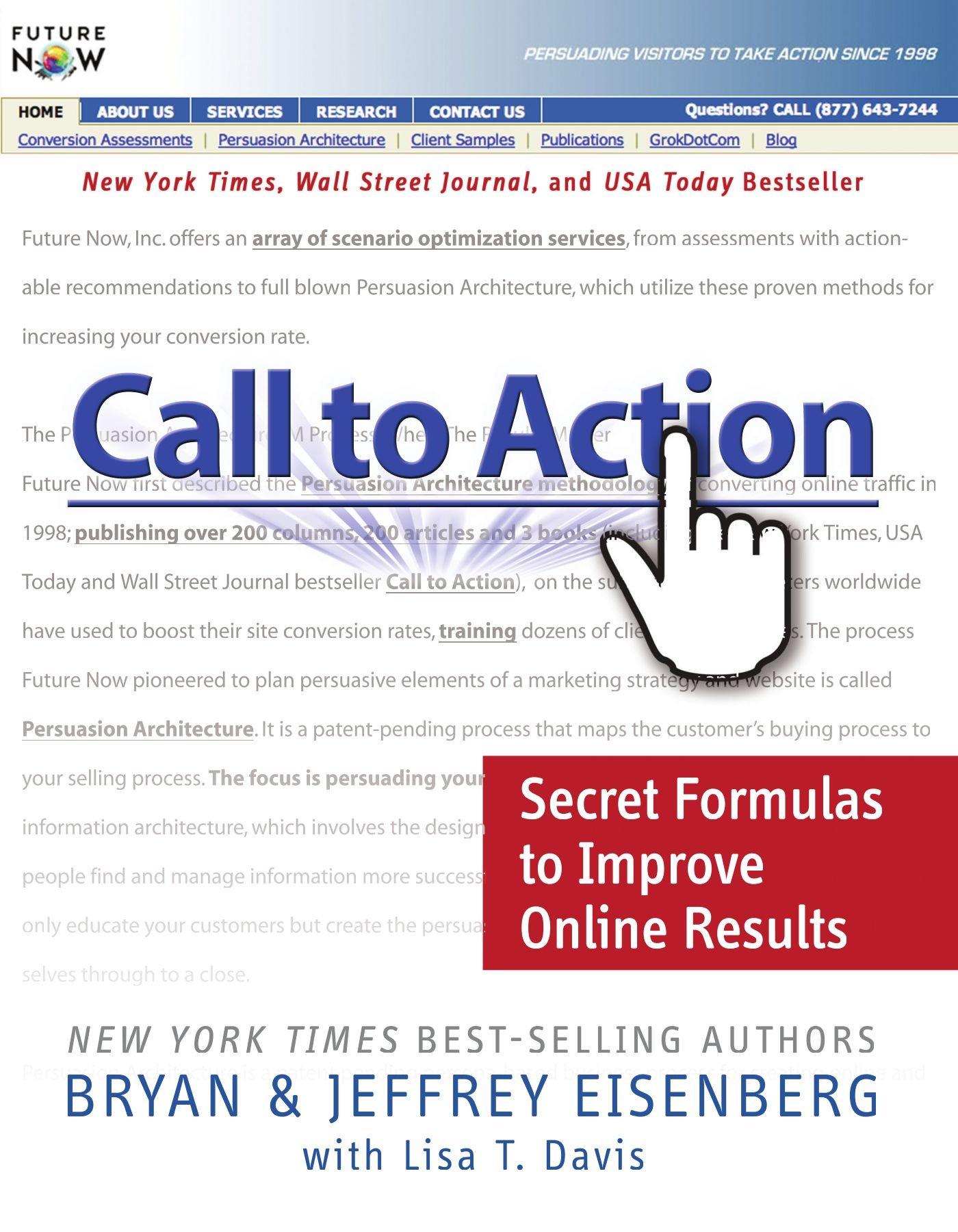 Call To Action: Secret Formulas To Improve Online Results: Bryan Eisenberg,  Jeffrey Eisenberg, Lisa T Davis: 9780785219651: Amazon: Books
