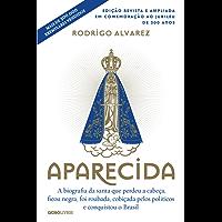 Aparecida (Edição revista e ampliada em comemoração ao jubileu de 300 anos) (Biografias Religiosas)