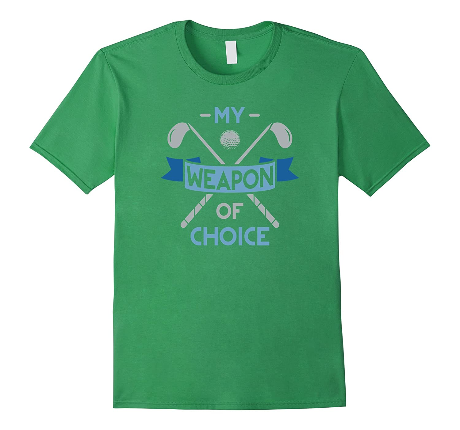 My Weapon of Choice Golfers Fathers Day Golf T-Shirt-CD