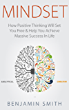 MINDSET: How Positive Thinking Will Set You Free & Help You Achieve Massive Success In Life (Mindset, Mindset Techniques, Positive Mindset, Success Mindset, Self Help, Motivation) (English Edition)