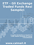 GLI EXCHANGE TRADED FUNDS RESI SEMPLICI: La guida introduttiva ai fondi ETF e alle relative strategie di trading e investimento.
