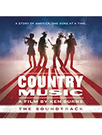 Country Music - A Film by Ken Burns The Soundtrack