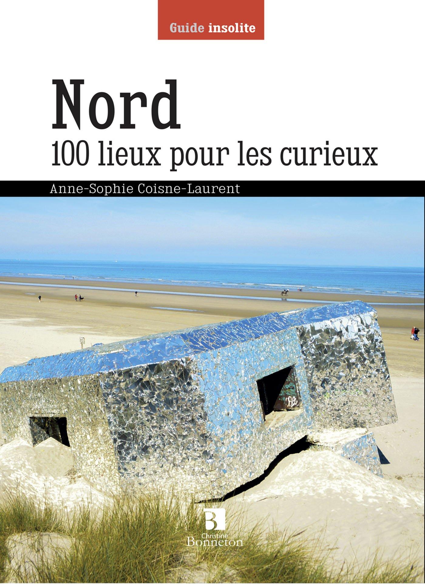 NORD 100 LIEUX POUR LES CURIEUX Broché – 15 octobre 2016 A-S. Cosnes-Laurent Editions Christine Bonneton 2862537063 Guides touristiques