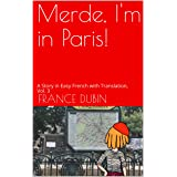Merde, I'm in Paris!: A Story in Easy French with Translation, Vol. 3 (My Adventure en français) (French Edition)