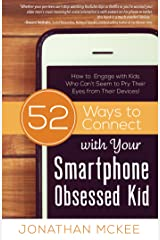 52 Ways to Connect with Your Smartphone Obsessed Kid: How to Engage with Kids Who Can't Seem to  Pry Their Eyes from Their Devices! Paperback