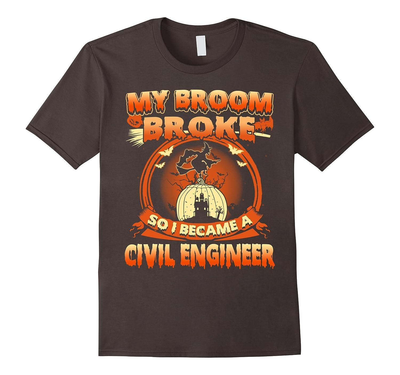 My Broom Broke So I Became A Civil Engineer Shirt-FL