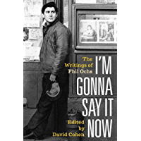 I'm Gonna Say It Now: The Writings of Phil Ochs book cover