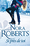 Si près de toi (Nora Roberts)