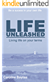 Life Unleashed - Living life on your terms