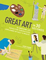 Great Art In 30 Seconds: 30 Awesome Art Topics