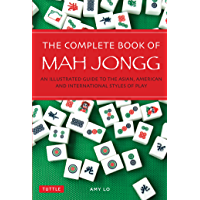 Complete Book of Mah Jongg: An Illustrated Guide to the Asian, American and International Styles of Play (English…