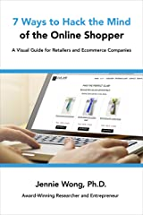 7 Ways to Hack the Mind of the Online Shopper: A Visual Guide for Retailers and Ecommerce Companies Kindle Edition
