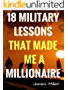 18 MILITARY LESSONS THAT MADE ME A MILLIONAIRE: Secrets of the Millionaire Mind,How to be a Billionaire,How to Make Money