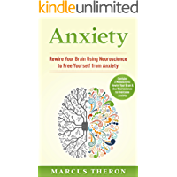 Anxiety: Rewire Your Brain Using Neuroscience to Free Yourself from Anxiety (Contains 2 Manuscripts: Rewire Your Brain & Use Neuroscience to Overcome Anxiety)