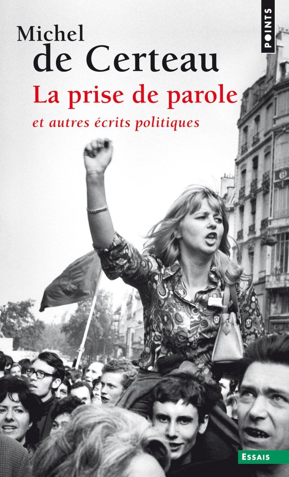 La Prise de parole et autres écrits politiques Poche – 3 mars 1994 Michel de Certeau Seuil 2020217988 0914-WS1201-A04010-2020217988
