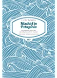 Mischief in Patagonia - An intolerable deal of sea, one halfpennyworth of mountain (H.W. Tilman - The Collected Edition)