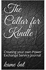 The Collar for Kindle: Creating your own Power Exchange Service Journal Kindle Edition