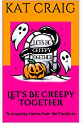 Let's Be Creepy Together: True spooky stories from the Carolinas Kindle Edition